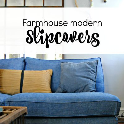 Farmhouse Modern Slipcovers