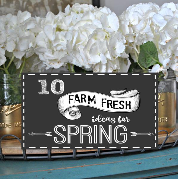 10 Farm Fresh Ideas for Spring